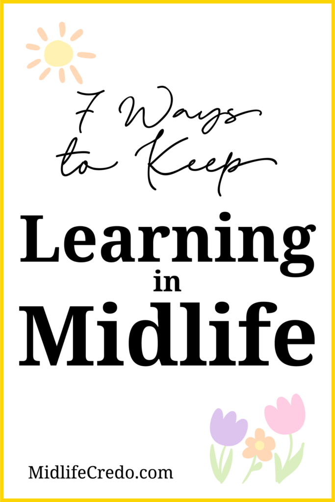 7 Ways to Keep Learning in Midlife Pinterest Image 1